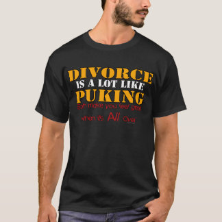 Divorce is Like Puking T-Shirt