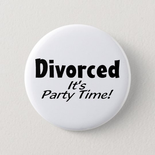 Divorced It's Party Time 6 Cm Round Badge