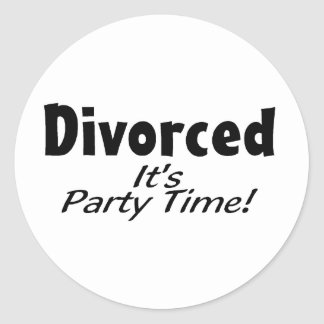Divorced It's Party Time Classic Round Sticker