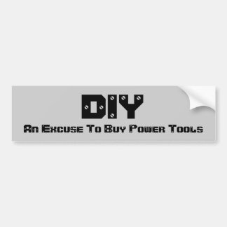 DIY An Excuse To Buy Power Tools Bumper Sticker