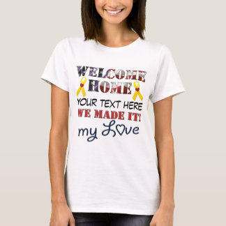 DIY - Welcome Home We Made It My Love T-Shirt