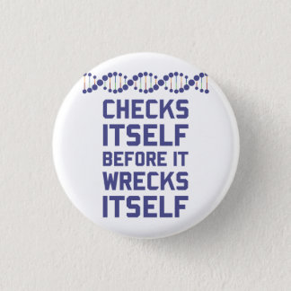 DNA checks itself before it wrecks itself.  It's a 3 Cm Round Badge