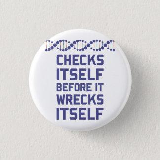 DNA checks itself before it wrecks itself.  It's a 3 Cm Round Badge