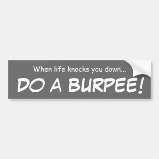Do a burpee...bumper sticker bumper sticker