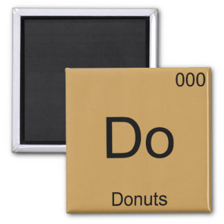 Do - Donuts Funny Chemistry Element Symbol T-Shirt Square Magnet