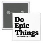 Do Epic Things Class of 2013 Pin