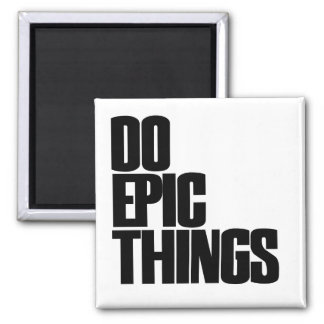 Do Epic Things Square Magnet