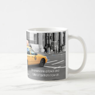 Do Everyone A Favor And Take A Taxi Coffee Mug