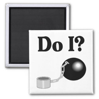 Do I Ball and Chain Fridge Magnet