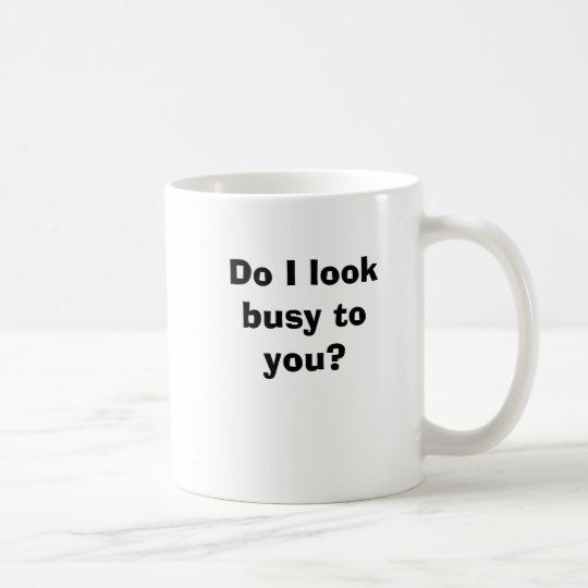 Do I look busy to you? Coffee Mug