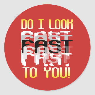 Do I look fast to you Classic Round Sticker