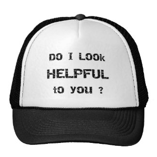 Do I look helpful to you? Cap