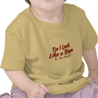 Do I Look Like A Bun In The Oven Tee Shirts