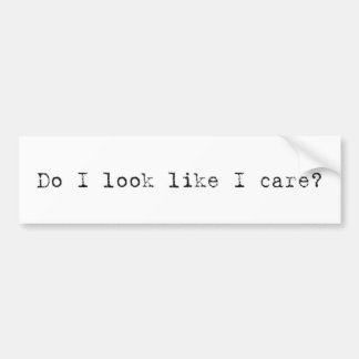 Do I look like I care? bumper sticker