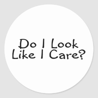 Do I Look Like I Care Round Sticker