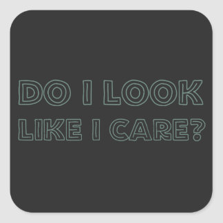 Do I look like I care? Square Sticker