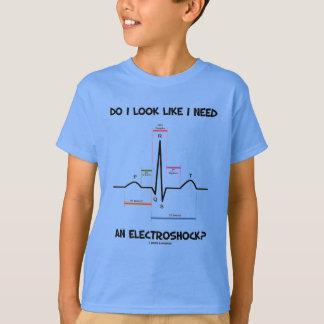 Do I Look Like I Need An Electroshock? EKG ECG Shirts