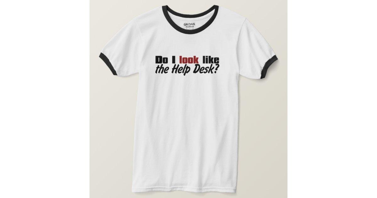 Do i look like the help desk t shirt for T shirt help desk