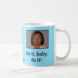 Do it, baby, do it! mug