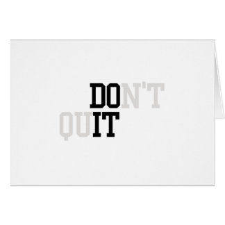 Do It - Don't Quit Greeting Card