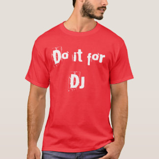 Do it For DJ T-Shirt