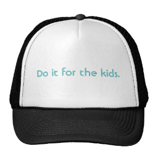 Do it for the kids. mesh hats