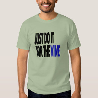 DO IT FOR THE VINE T SHIRTS