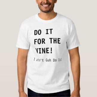 Do It For The Vine Tshirts