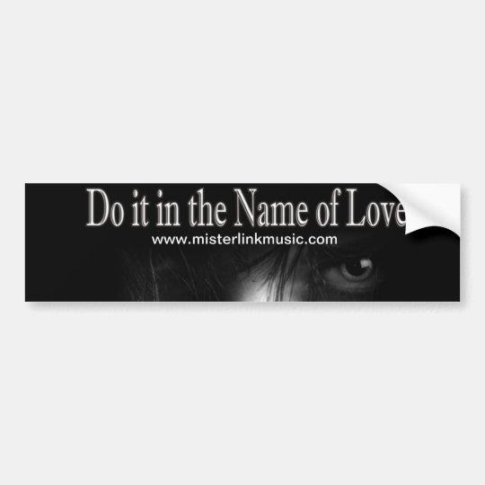 Do it in the Name of Love - Bumper Stick Bumper Sticker