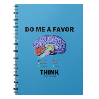Do Me A Favor Think (Brain Anatomy Humor) Notebooks