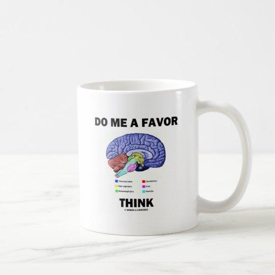 Do Me A Favour Think (Brain Anatomy Humour)