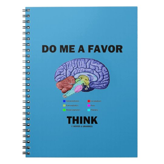 Do Me A Favour Think (Brain Anatomy Humour) Notebooks