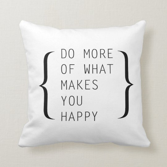 what makes you happy Throw Pillow