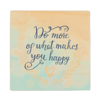 Do More Of What Makes You Happy Wood Coaster