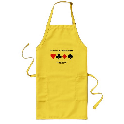 Do Not Be A Flibbertigibbet Play Bridge Aprons