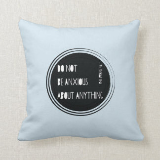 """Do Not Be Anxious"" Philippians Bible Verse Cushion"