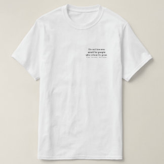 Do not become small for people who refuse to grow. T-Shirt