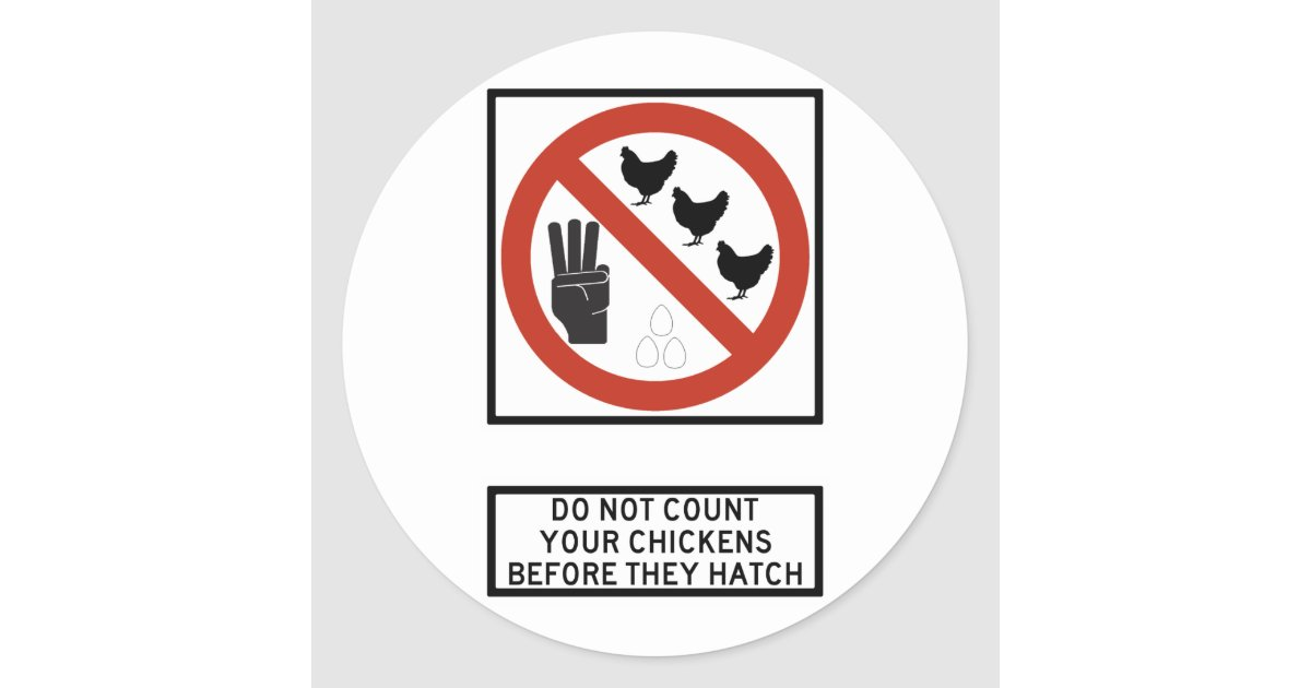do not count your chickens before they are hatched