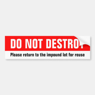 Do not destroy, please return car to impound lot bumper sticker