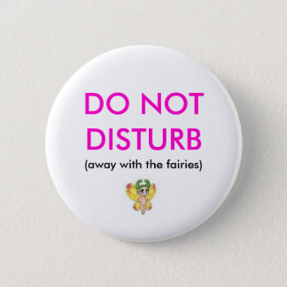 DO NOT DISTURB, (away with the fairies) 6 Cm Round Badge