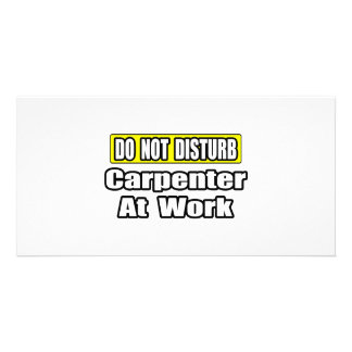 Do Not Disturb...Carpenter at Work Personalised Photo Card