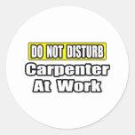 Do Not Disturb...Carpenter at Work Round Sticker