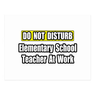 Do Not Disturb...Elementary School Teacher At Work Postcard
