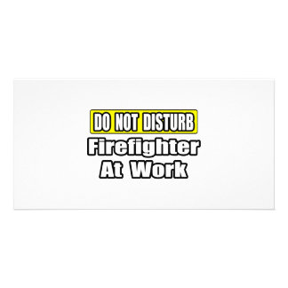 Do Not Disturb Firefighter At Work Photo Card