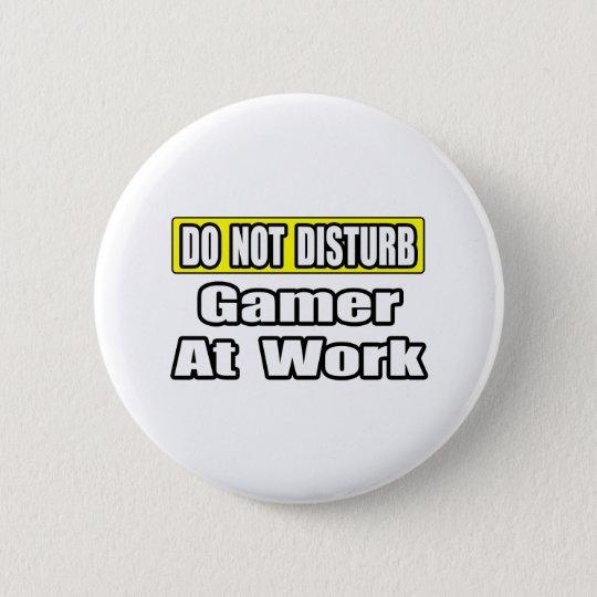 Do Not Disturb...Game At Work 6 Cm Round Badge