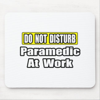 Do Not Disturb...Paramedic At Work Mouse Pad