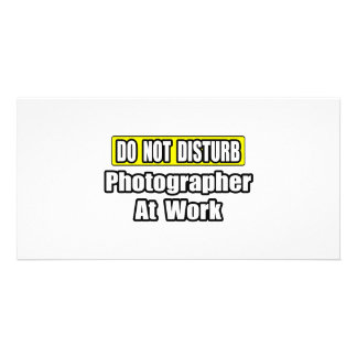 Do Not Disturb...Photographer At Work Photo Card Template