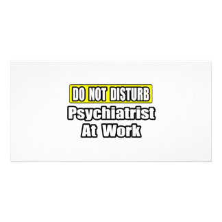 Do Not Disturb Psychiatrist At Work Picture Card