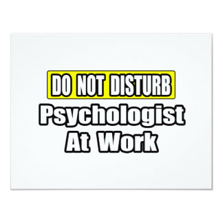 "Do Not Disturb...Psychologist At Work 4.25"" X 5.5"" Invitation Card"