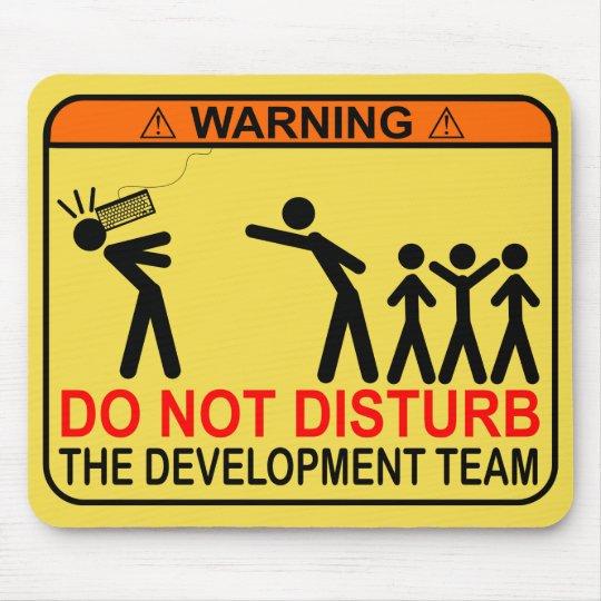 DO NOT DISTURB THE DEVELOPMENT TEAM MOUSE MAT